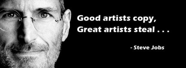 """""""Les bons artistes copient. Les grands artistes volent"""", Steve Jobs."""
